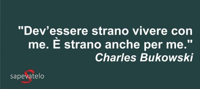 Charles Bukowski Le Frasi E Gli Aforismi Più Belli Sapevatelo