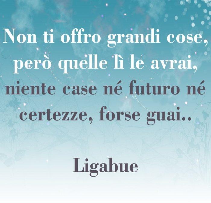 Le Frasi Piu Belle Delle Canzoni Di Ligabue Luciano Ligabue