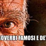 I migliori proverbi famosi e detti popolari