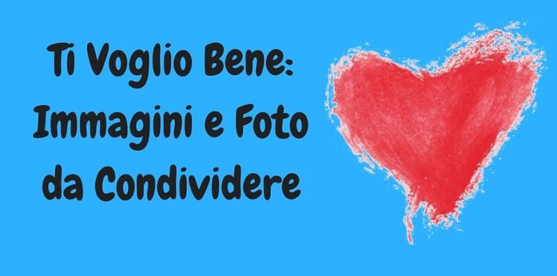 Ti Voglio Bene: Immagini e Foto gratis da condividere