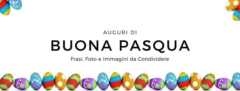 Auguri di Buona Pasqua: Frasi, Foto e Immagini da Condividere