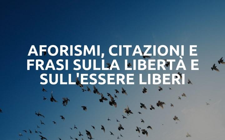 Aforismi, citazioni e frasi sulla libertà e sull'essere liberi