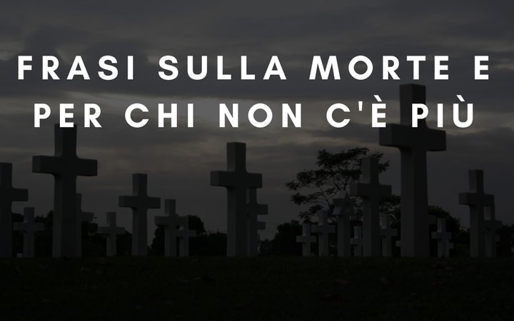 Frasi sulla morte e per chi non c'è più