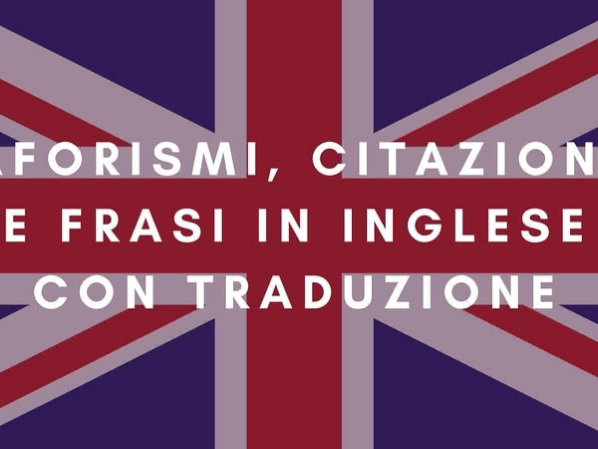 Aforismi Citazioni E Frasi In Inglese Con Traduzione