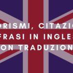 Aforismi, citazioni e frasi in inglese con traduzione