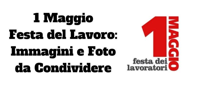 1 Maggio Festa del Lavoro: Immagini e Foto Gratis da Condividere