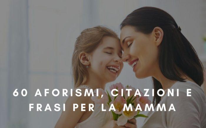 60 Aforismi Citazioni E Frasi Per La Mamma Sapevatelo