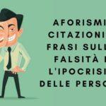 Aforismi, citazioni e frasi sulla falsità e l'ipocrisia delle persone