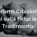 Aforismi, Citazioni e Frasi sulla Fiducia e il Tradimento