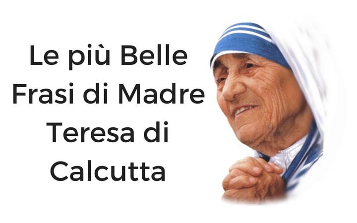 Le Più Belle Frasi Di Madre Teresa Di Calcutta Sapevatelo