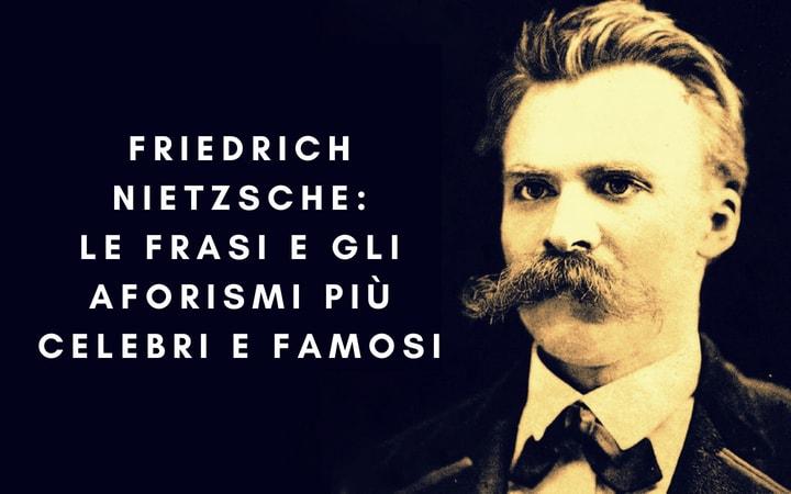 Friedrich Nietzsche: Le frasi e gli aforismi più celebri e famosi