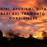 Immagini, Aforismi, Citazioni e Frasi sul Tramonto da Condividere