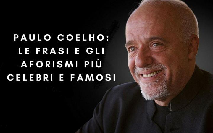 Paulo Coelho: Le frasi e gli aforismi più celebri e famosi