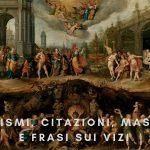 Aforismi, Citazioni, Massime e Frasi sui Vizi