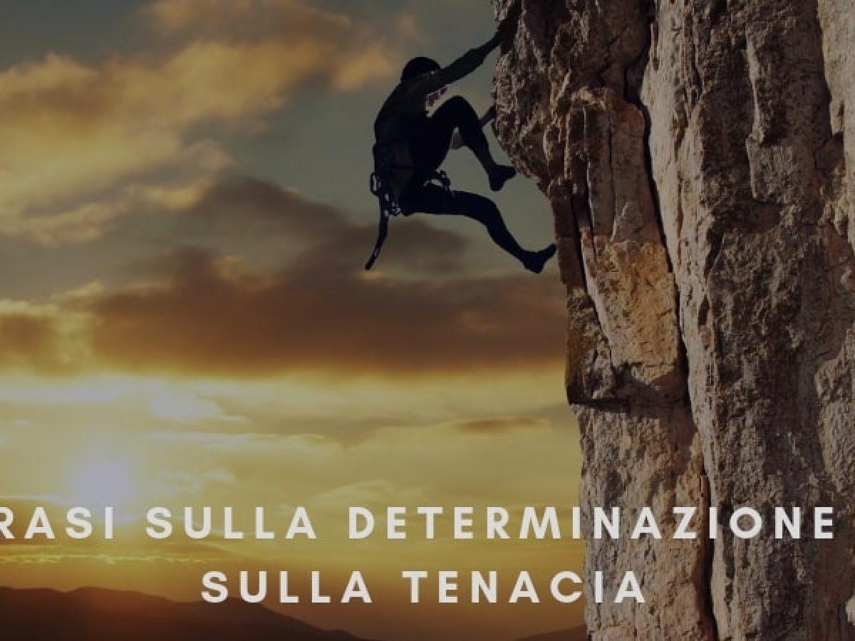 Frasi Sulla Determinazione E Sulla Tenacia Sapevatelo
