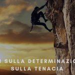 Frasi sulla Determinazione e sulla Tenacia