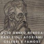 Lucio Anneo Seneca: Le frasi e gli aforismi più celebri e famosi