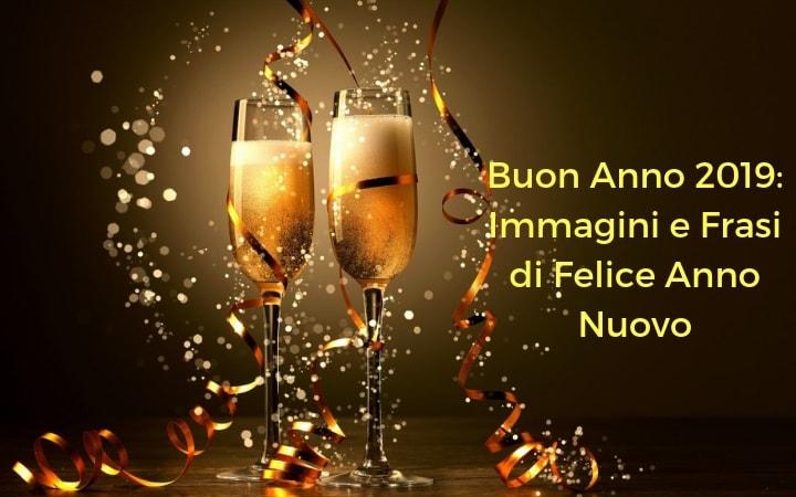 Buon Anno 2019: Immagini e Frasi di Felice Anno Nuovo
