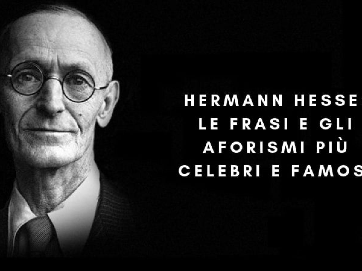 Hermann Hesse Le Frasi E Gli Aforismi Piu Celebri E Famosi