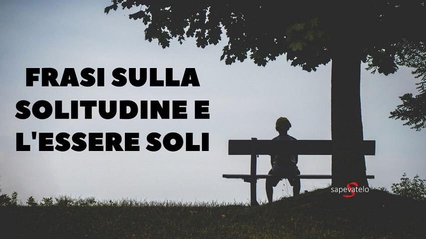 Frasi sulla solitudine e l'essere soli